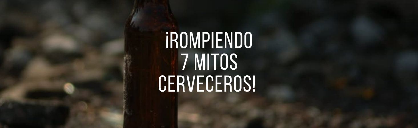 ¡Rompiendo 7 Mitos Cerveceros!