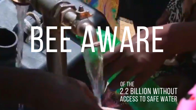 #BeeAware Of The Billions Living Without Access To Safe Water