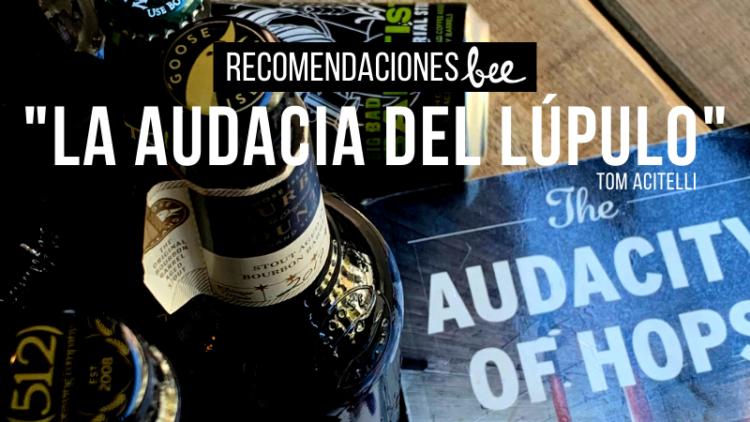 """Recomendación Bee: """"La Audacia Del Lúpulo"""" de Tom Acitelli"""