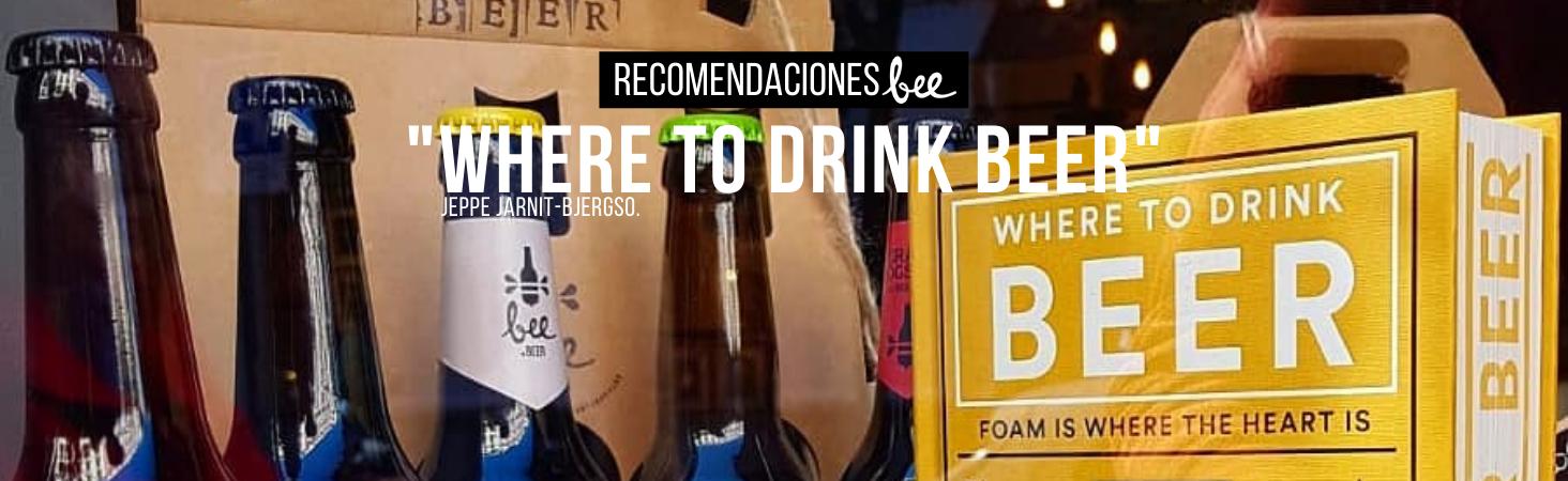 """Recomendación Bee: """"Dónde Beber Cerveza"""" de Jeppe Jarnit-Bjergso."""